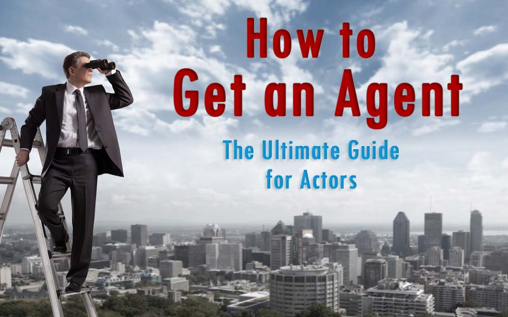 how to get an agent the ultimate guide for actors