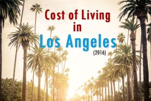 Cost of Living in Los Angeles in 2016 - A Detailed Breakdown
