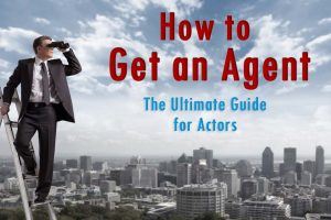 How to Get an Agent - The Ultimate Guide for Actors